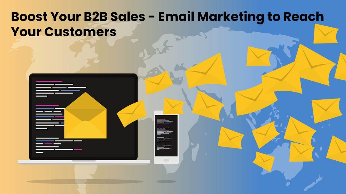 Boost Your B2B Sales – Email Marketing to Reach Your Customers