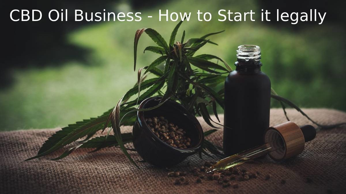 CBD Oil Business – How to Start it legally