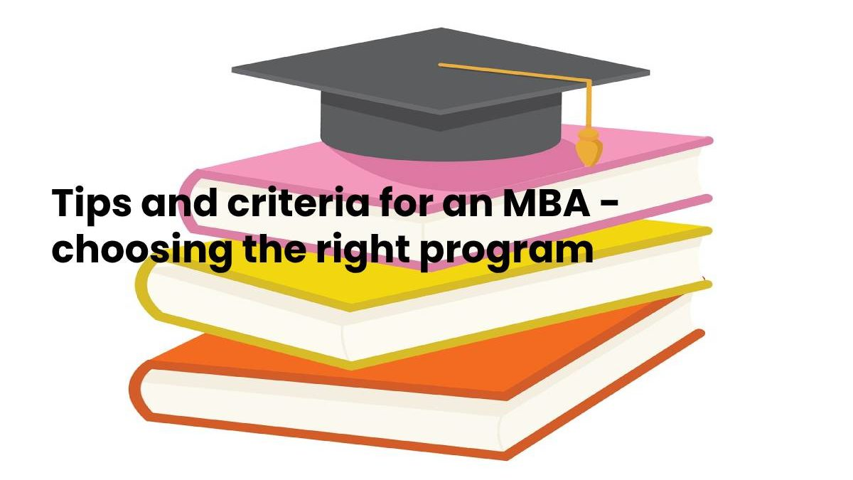 Tips and Criteria for an MBA – Choosing the Right Program