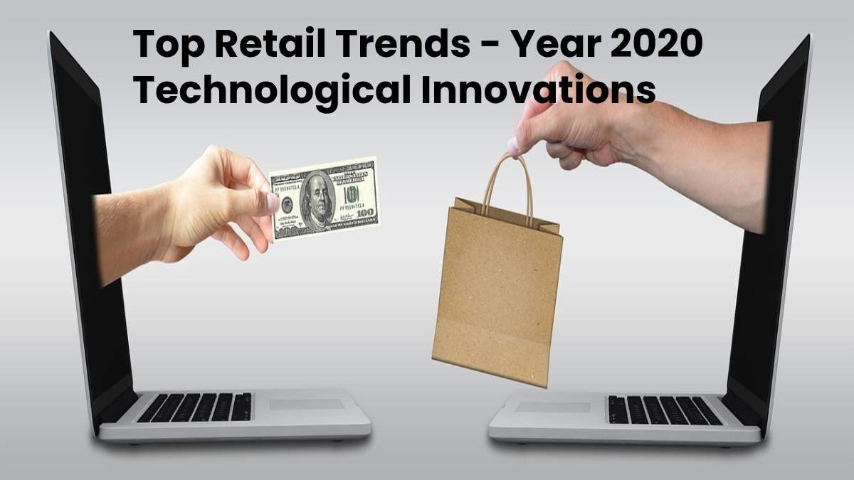 Top Retail Trends – Year 2020 Technological Innovations