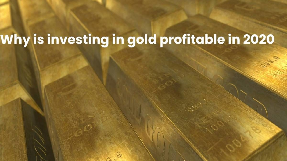 Why is investing in gold profitable in 2020