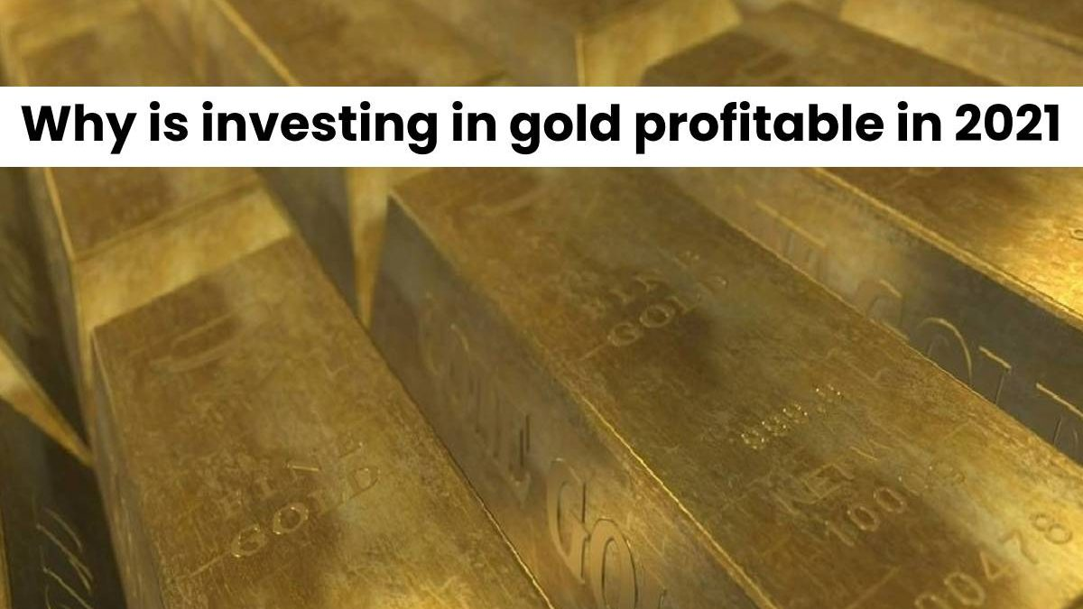 Why is investing in gold profitable in 2021