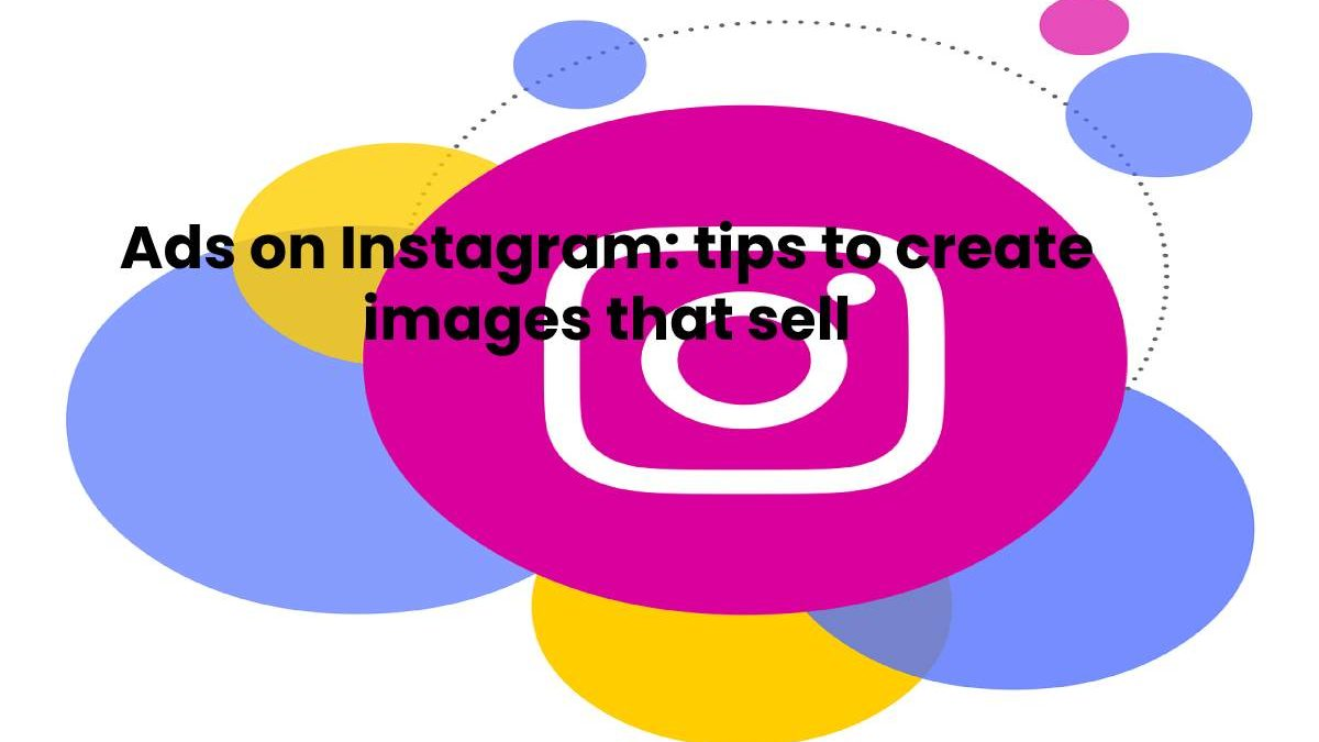 Ads on Instagram: tips to create images that sell