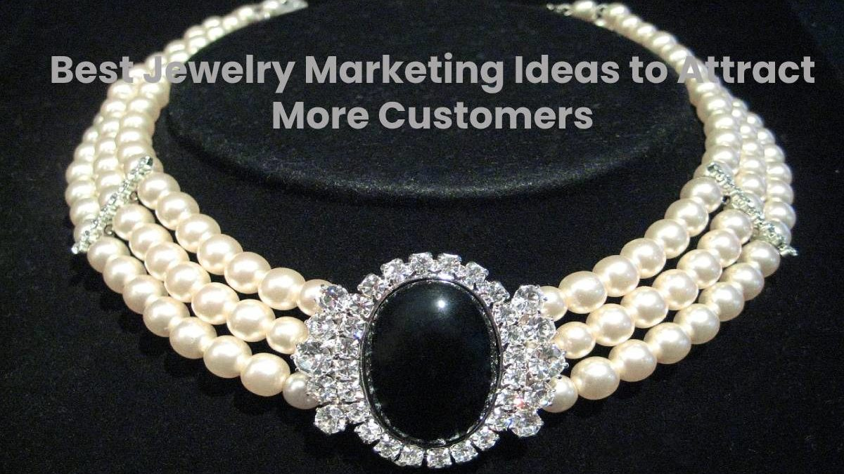 Best Jewelry Marketing Ideas to Attract More Customers