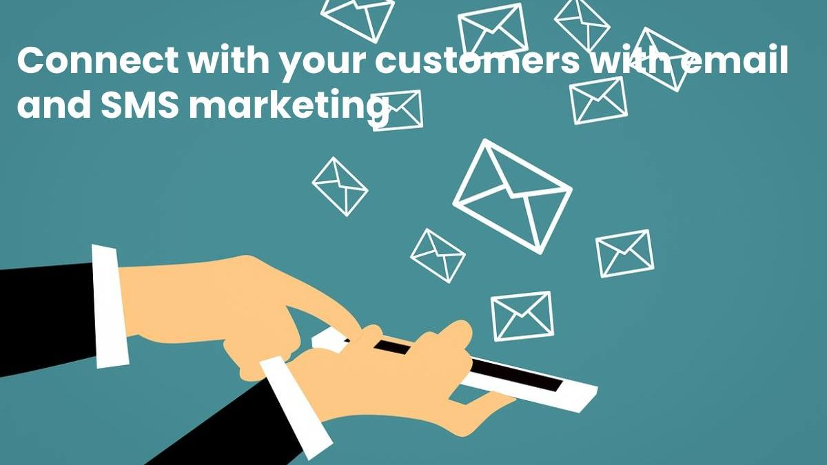 Connect with your customers with email and SMS marketing