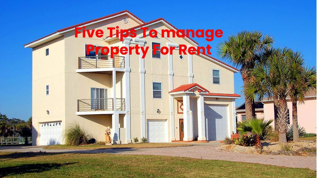 Five Tips To manage Property For Rent