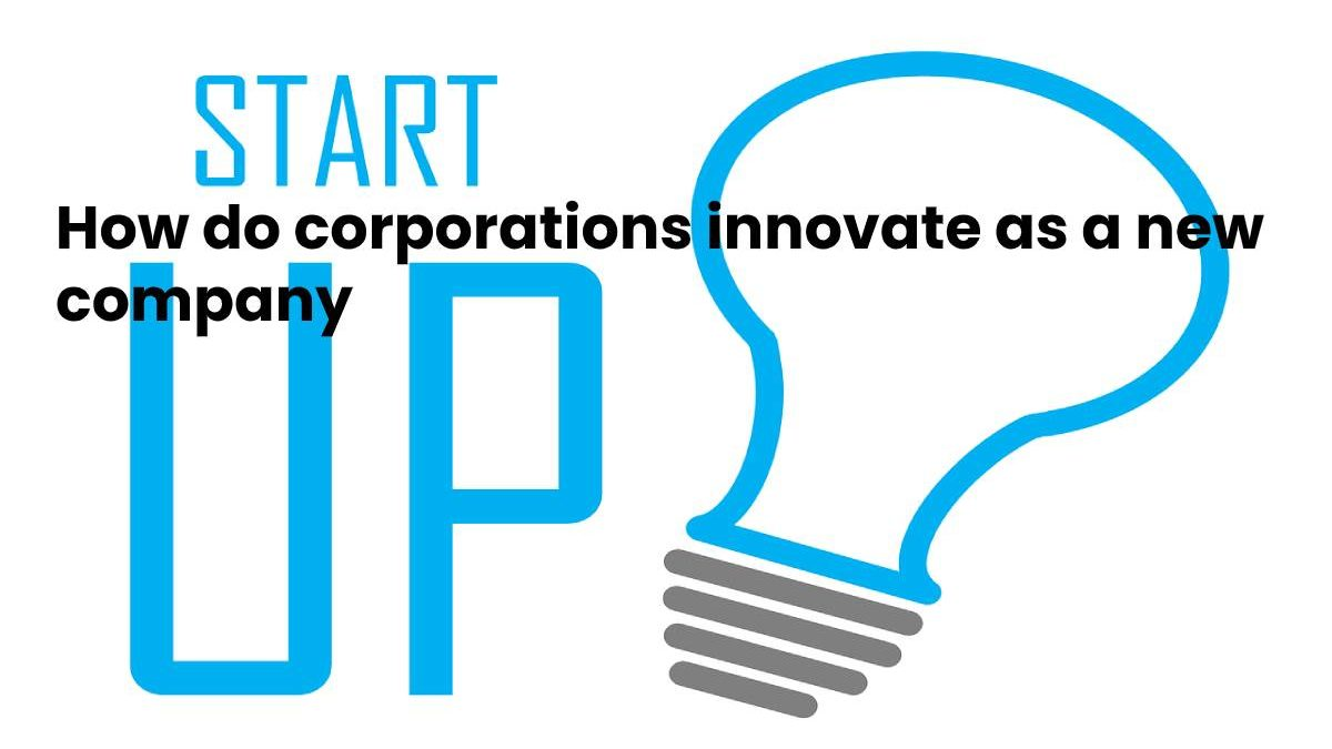 How do corporations innovate as a new company