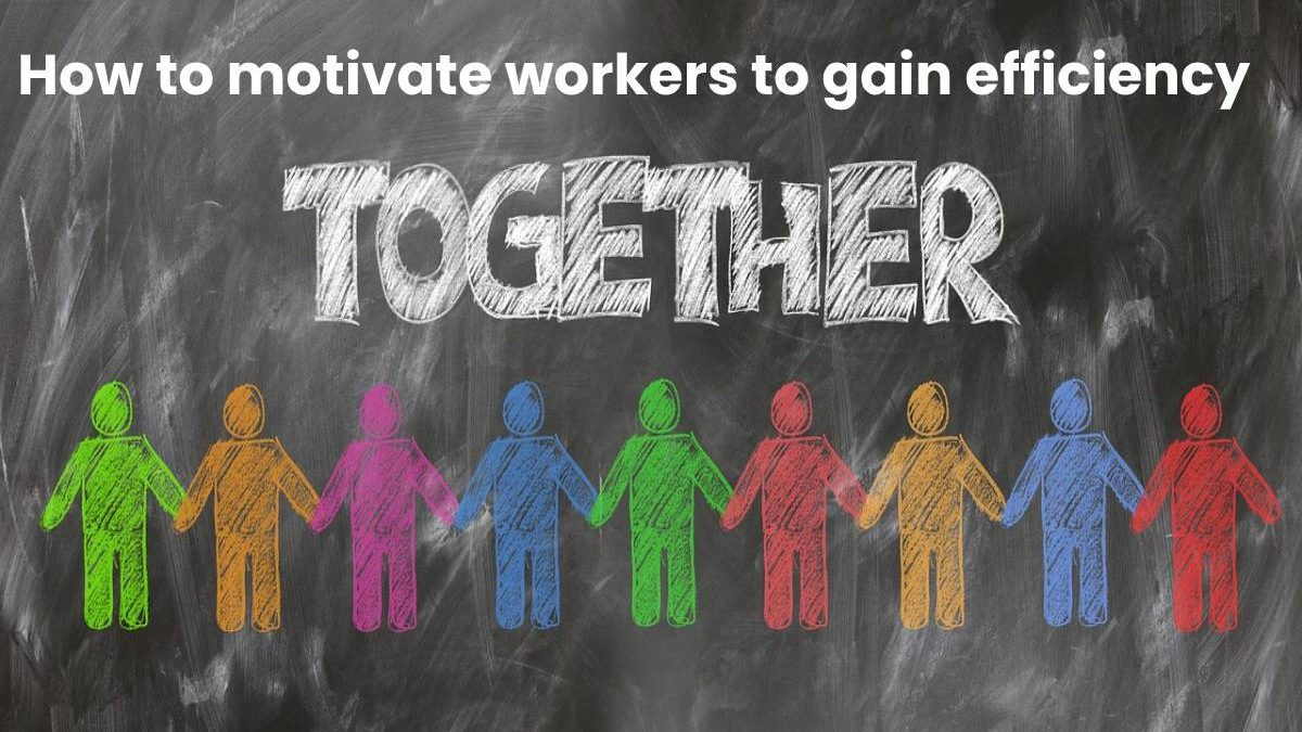 How to motivate workers to gain efficiency