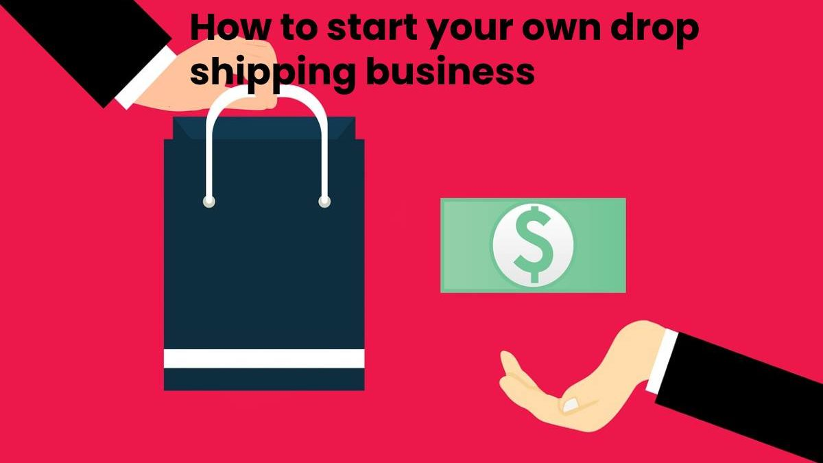 How to start your own drop shipping business