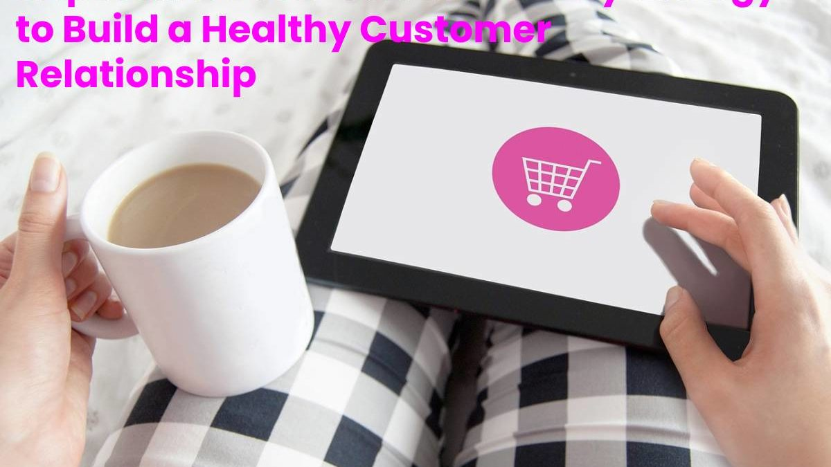 Importance of E-commerce Psychology to Build a Healthy Customer Relationship