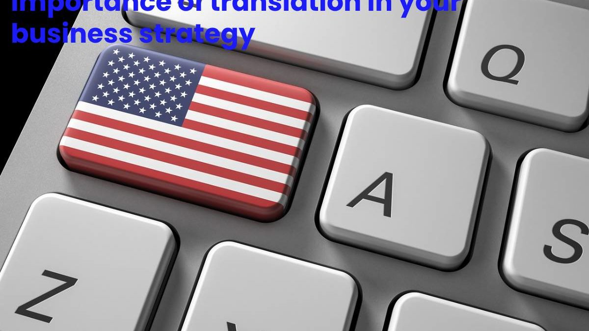 Importance of translation in your business strategy