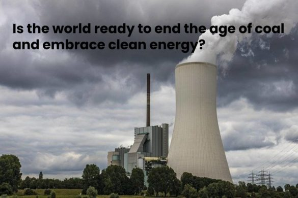 Is the world ready to end the age of coal and embrace clean energy