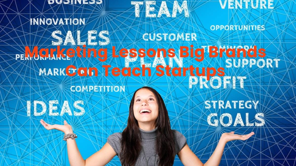 Marketing Lessons Big Brands Can Teach Startups