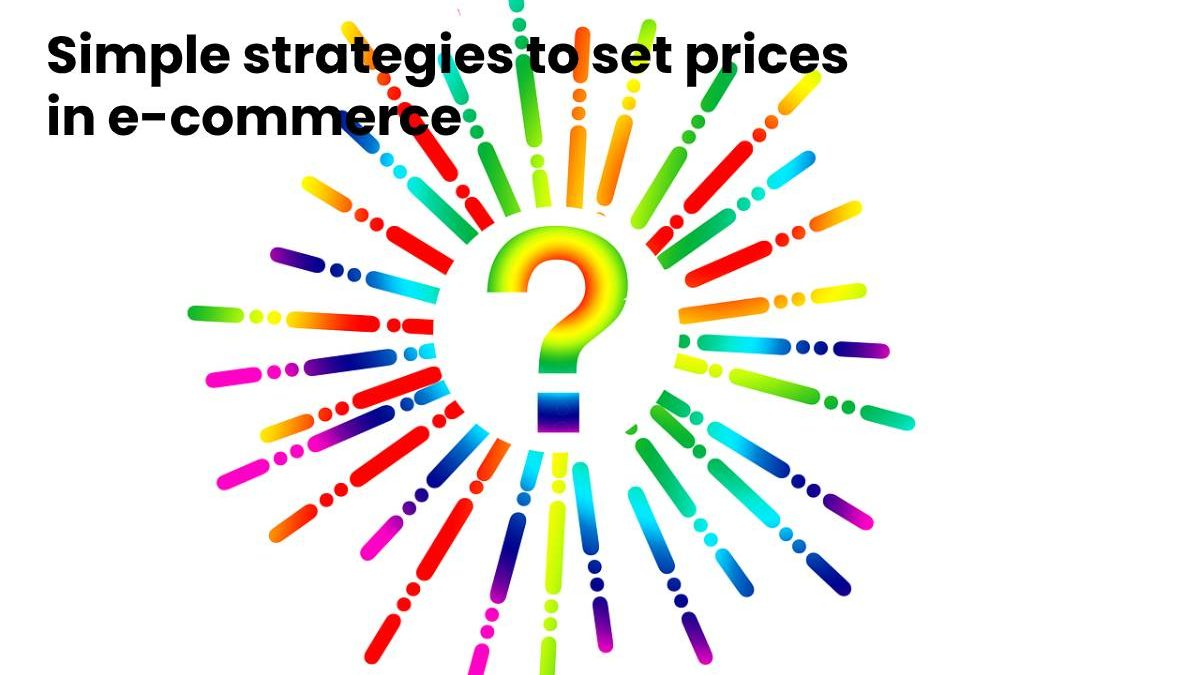 Simple strategies to set prices in e-commerce
