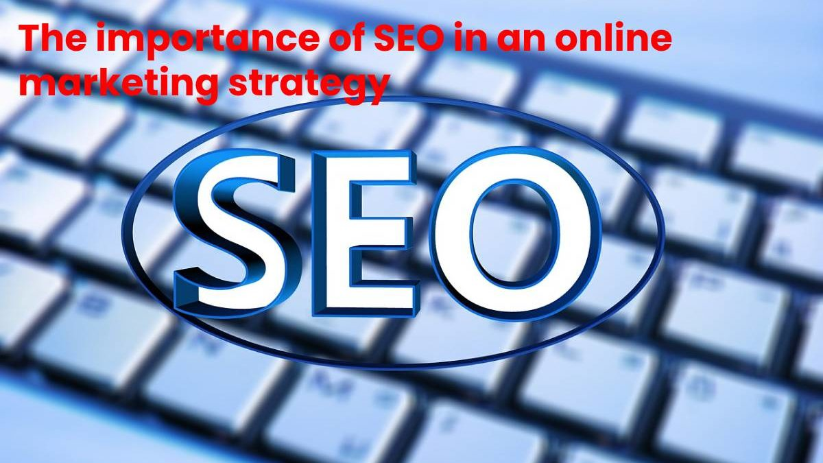 The importance of SEO in an online marketing strategy
