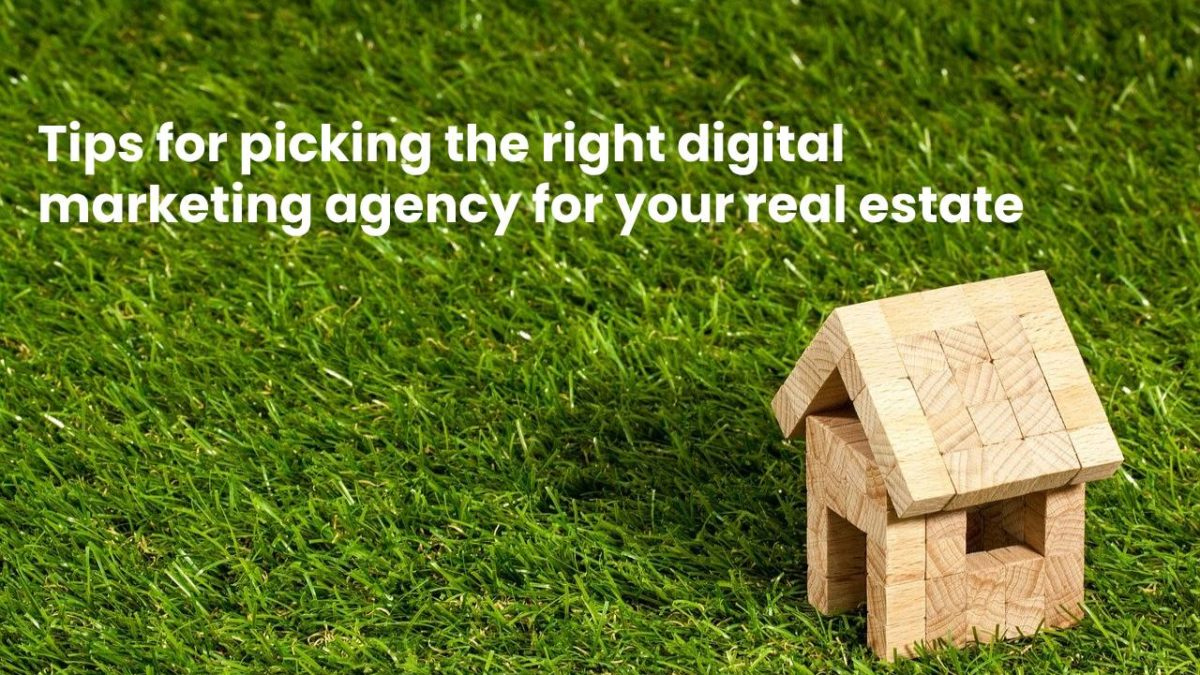 Tips for picking the right digital marketing agency for your real estate