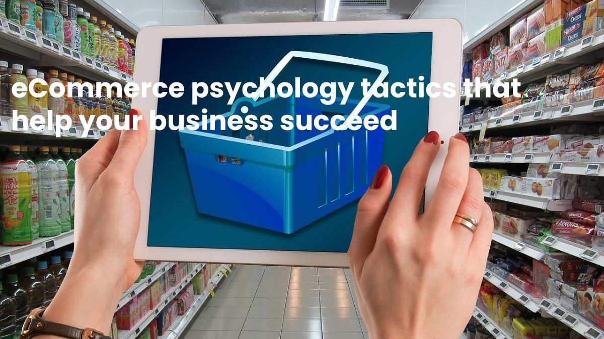 eCommerce psychology tactics that help your business succeed