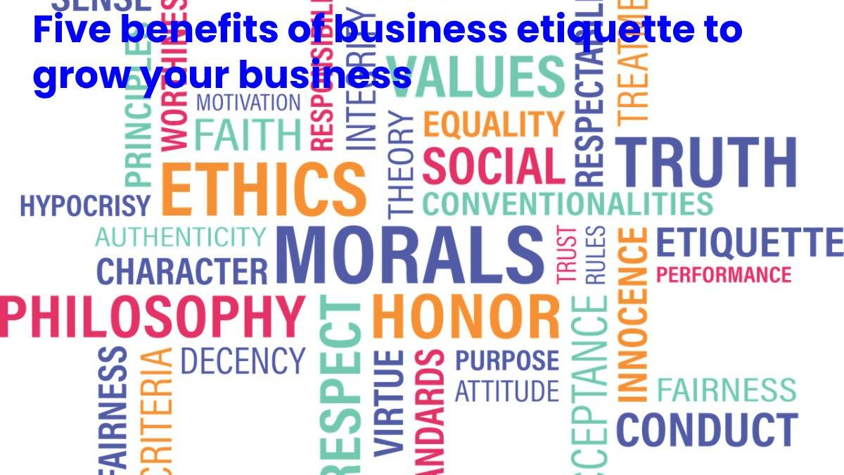 Five benefits of business etiquette to grow your business