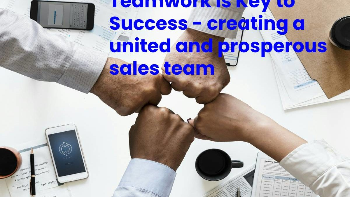 Teamwork is Key to Success – creating a united and prosperous sales team