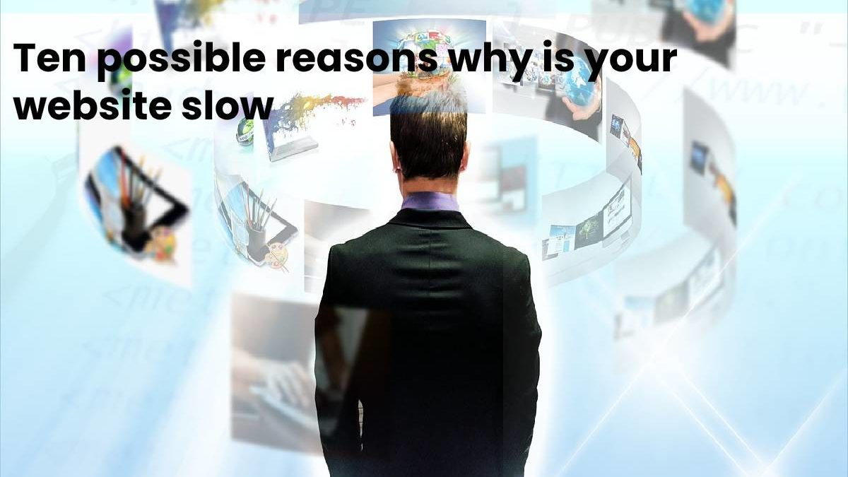 Ten possible reasons why is your website slow