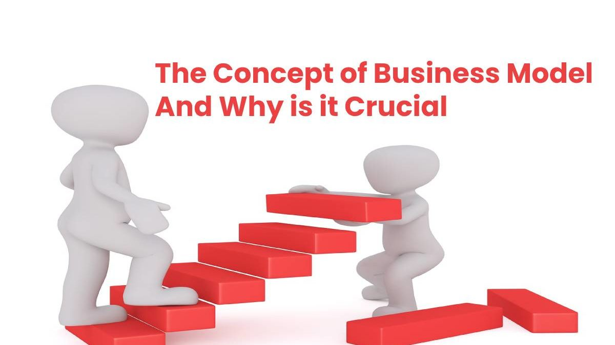 The Concept of Business Model And Why is it Crucial