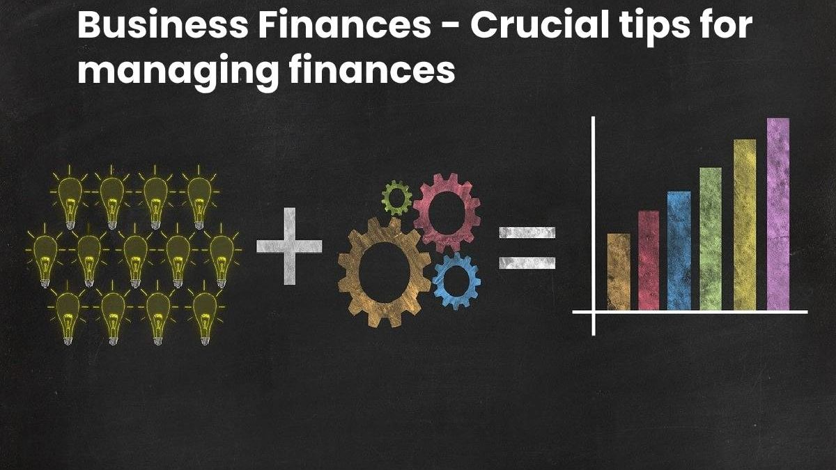 Business Finances – Crucial tips for managing finances