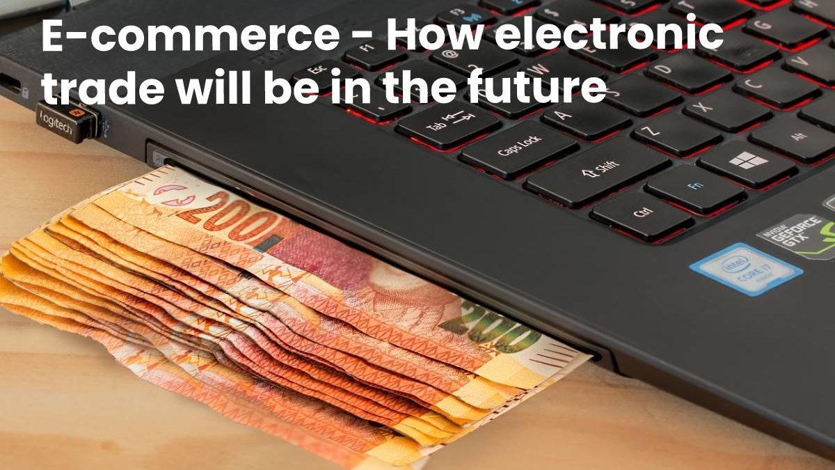 E-commerce – How electronic trade will be in the future