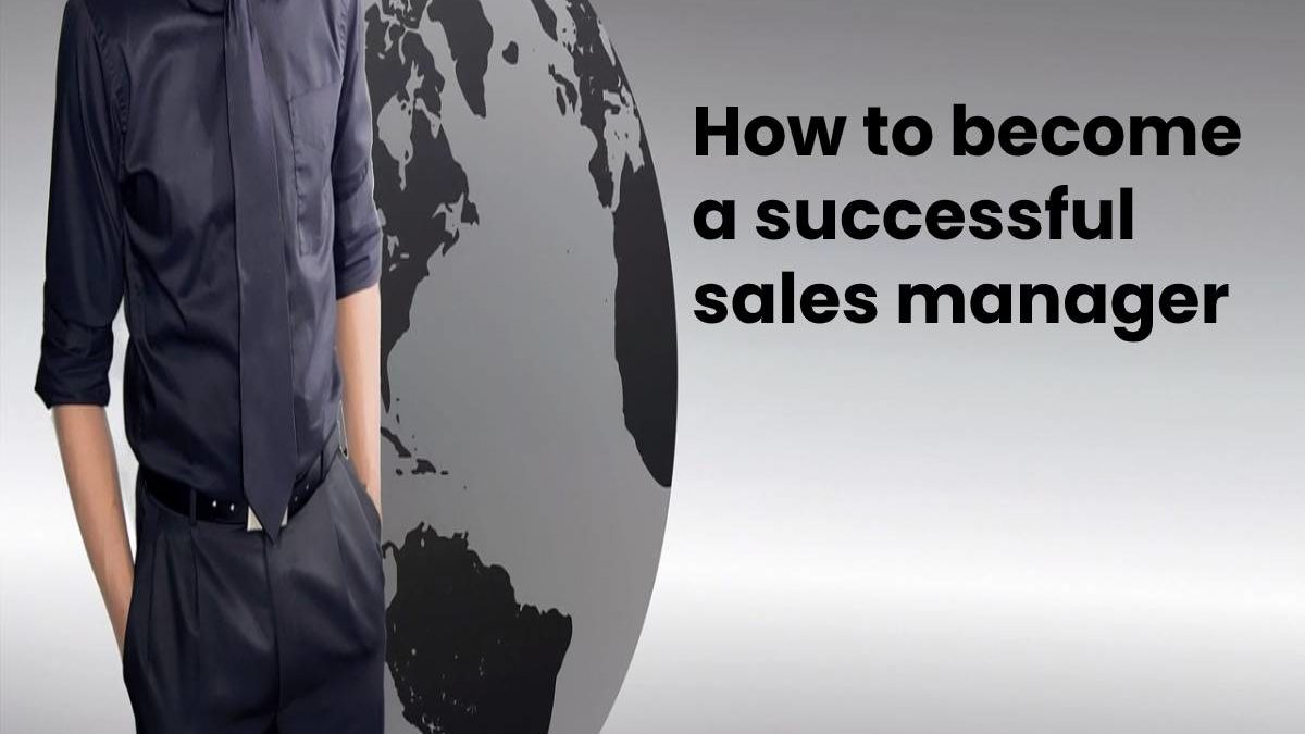Successful sales manager – qualities of a good sales manager