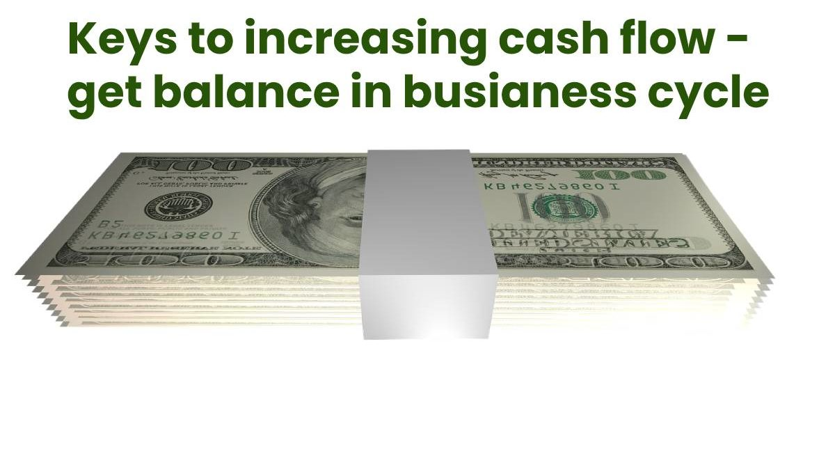 Keys to increase cash flow – get balance in business cycle