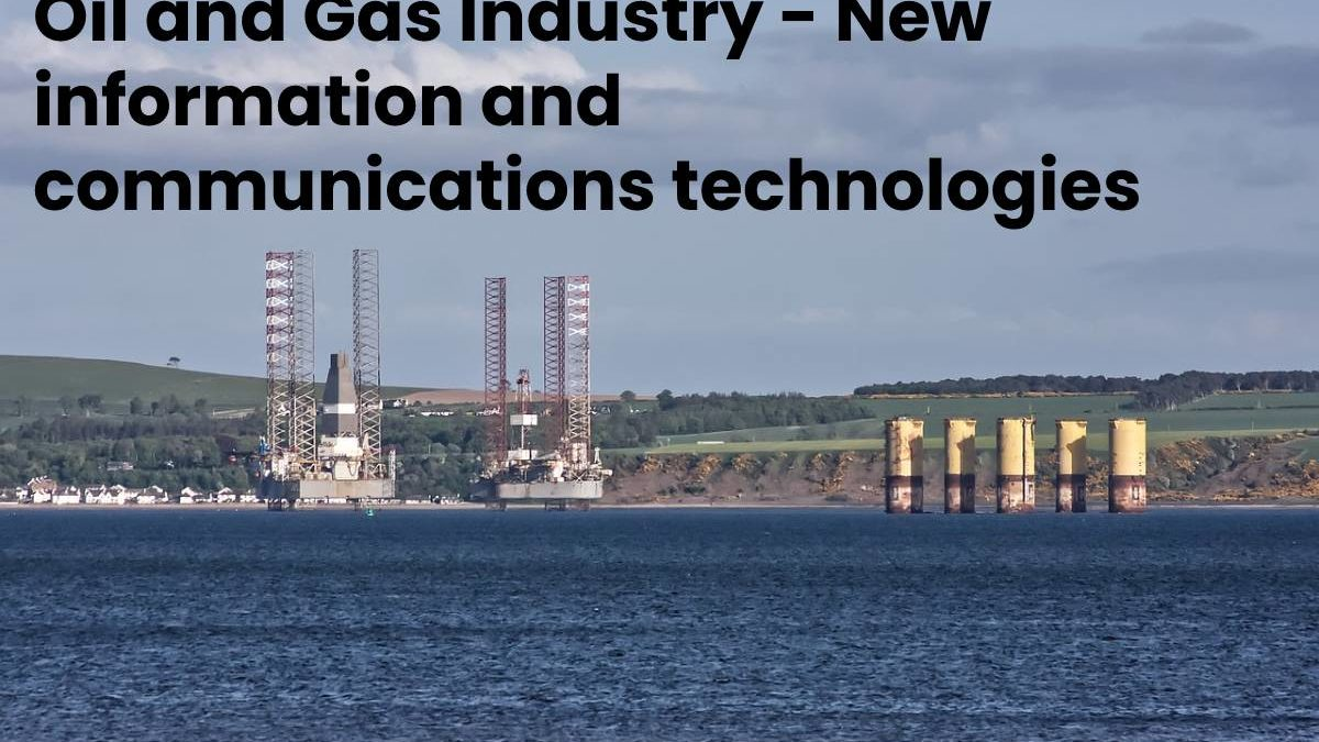 Oil and Gas Industry – New information and communications technologies
