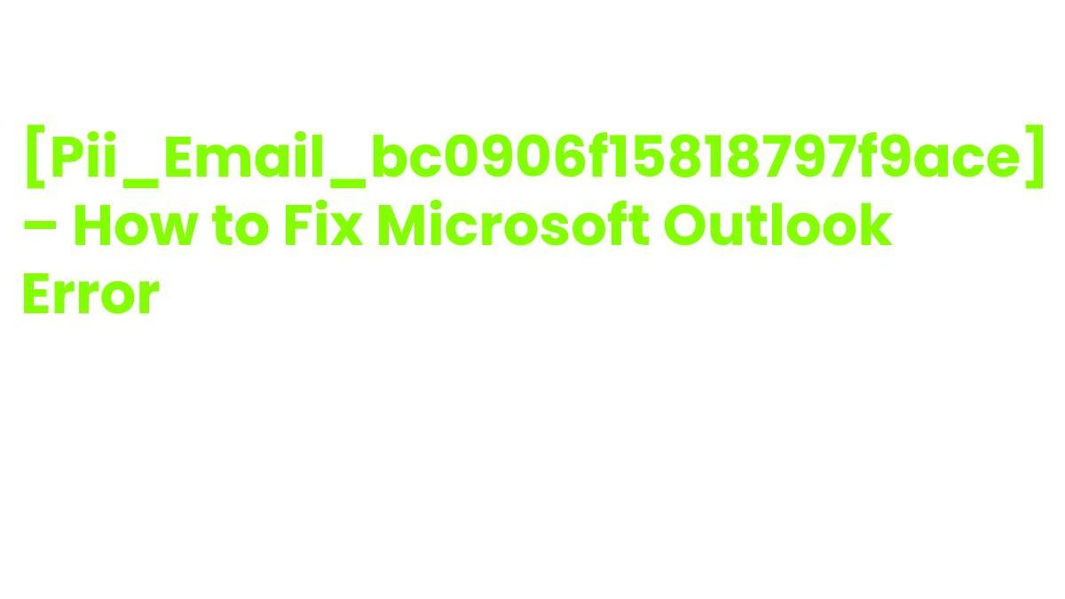 What is [pii_email_bc0906f15818797f9ace] Error in Outlook  and how to resolve it?