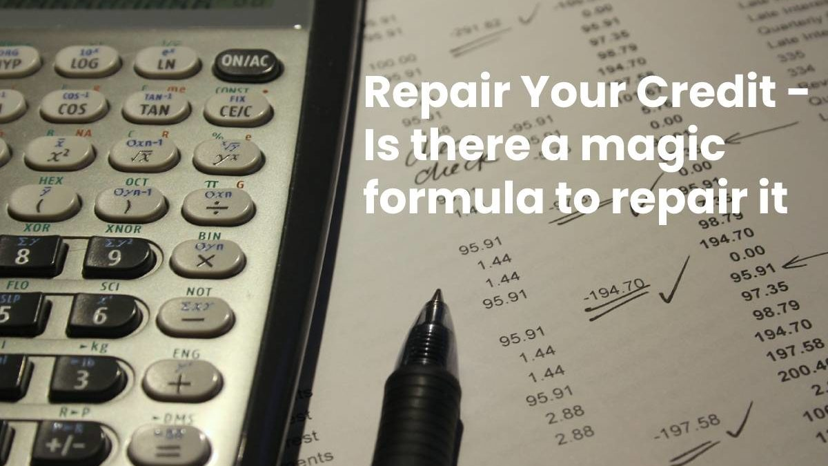 Repair Your Credit – Is there a magic formula to repair it