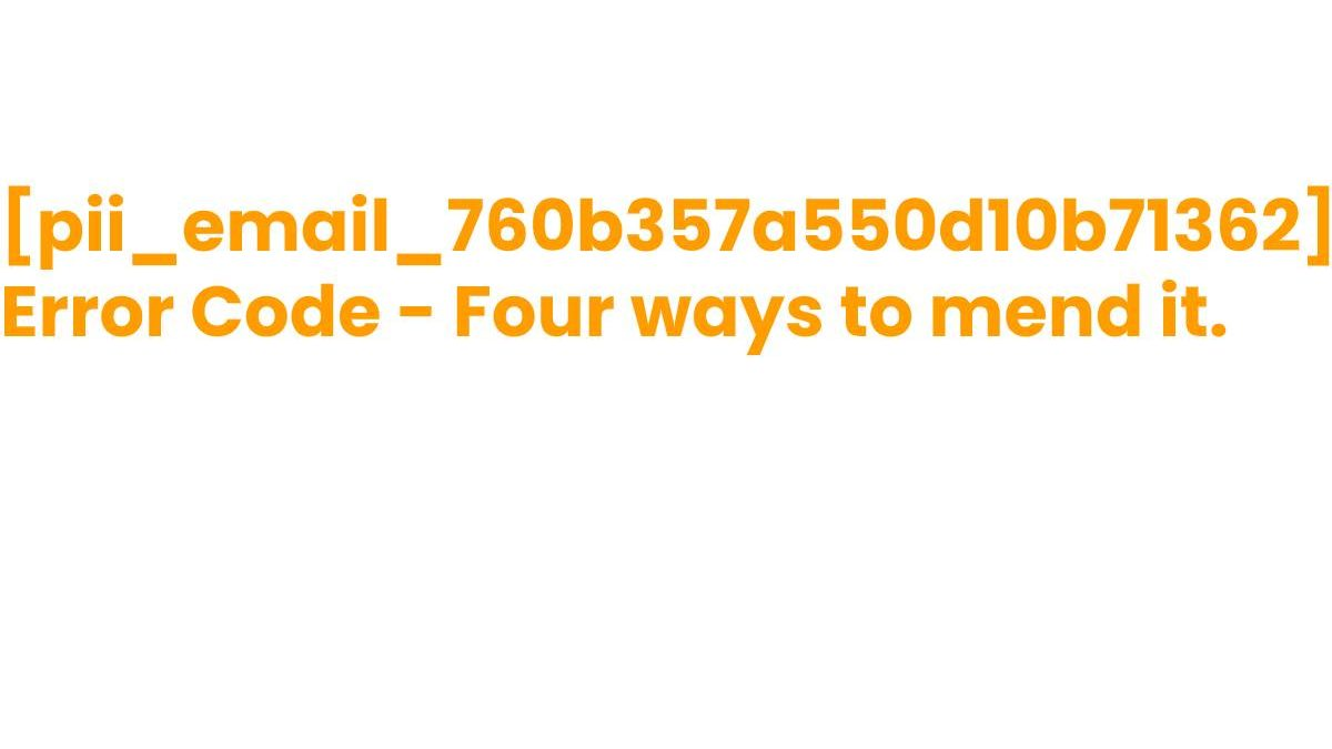 Solve [pii_email_760b357a550d10b71362] Error