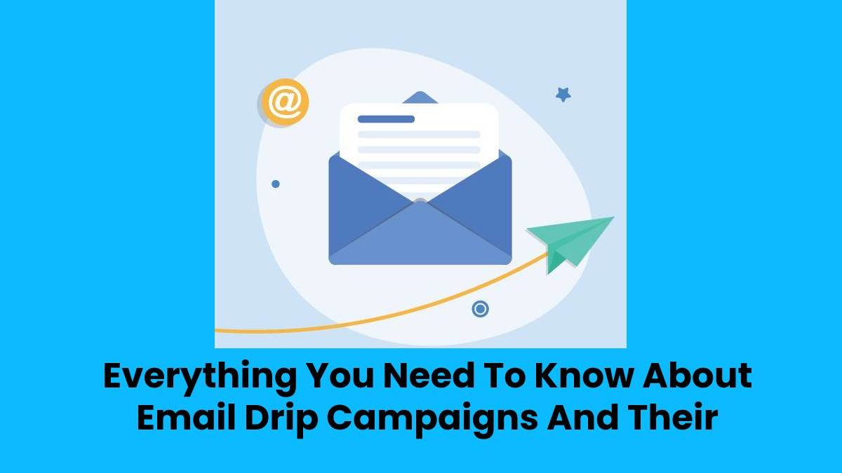 Everything You Need To Know About Email Drip Campaigns And Their Benefits