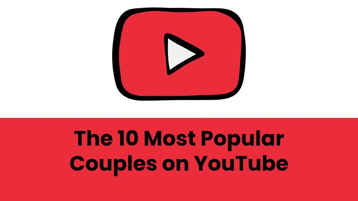 The 10 Most Popular Couples on YouTube Right Now