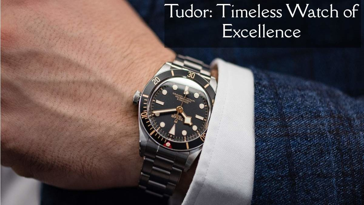 Tudor: Timeless Watch of Excellence