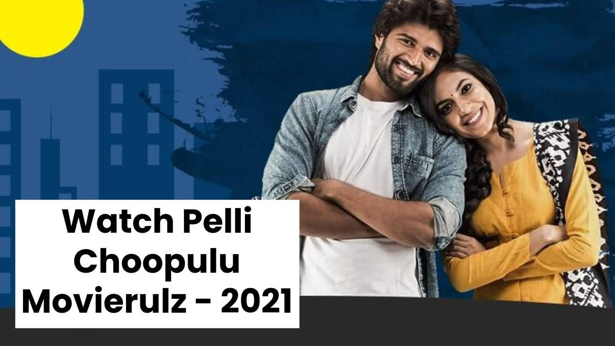 Watch Pelli Choopulu Movierulz – 2021