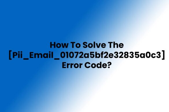 How To Solve The Pii_Email_01072a5bf2e32835a0c3 Error Code?