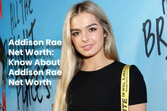 Addison Rae Net Worth: Know About Addison Rae Net Worth