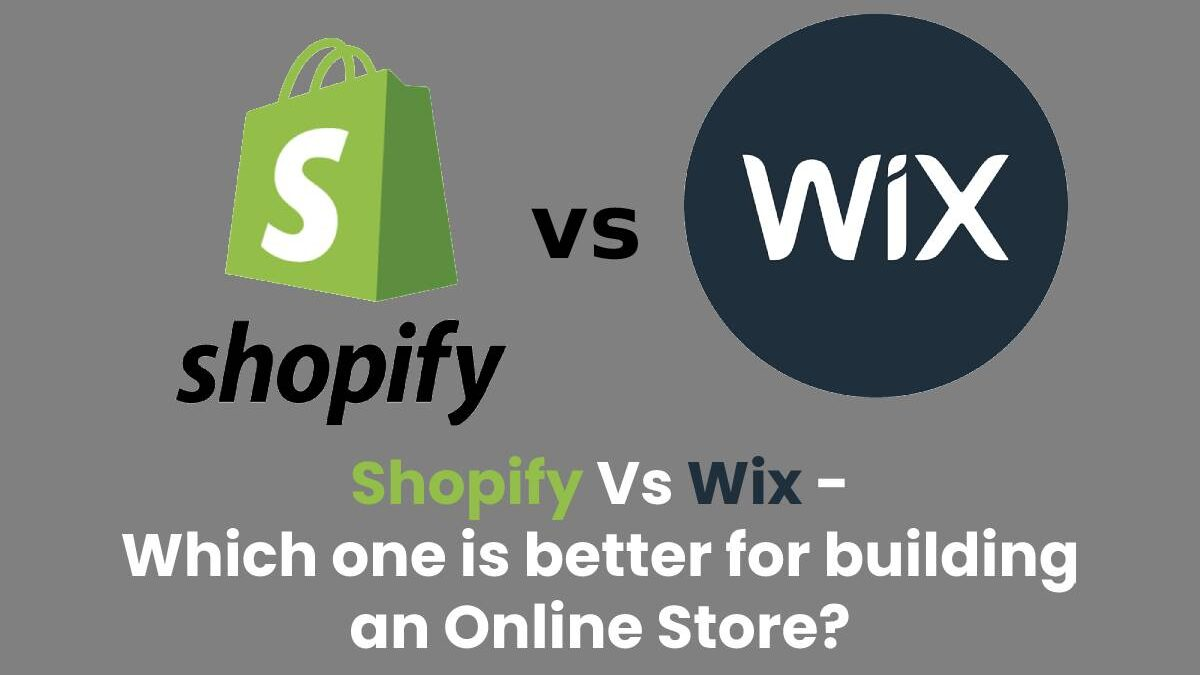 Shopify Vs Wix – Which one is better for building an Online Store?