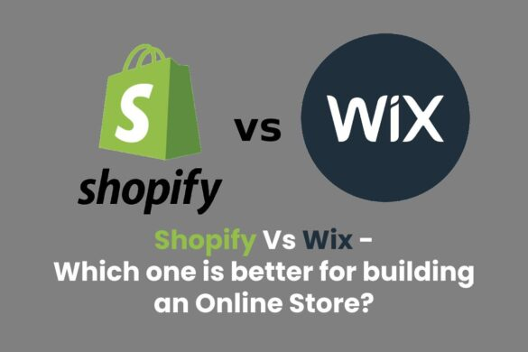 Shopify Vs Wix - Which one is better for building an Online Store?