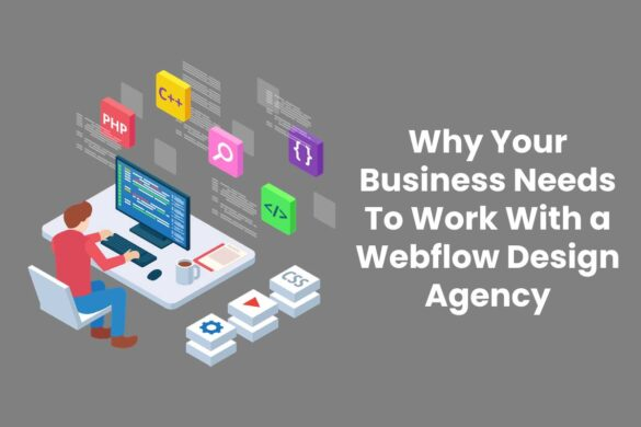 Why Your Business Needs To Work With a Webflow Design Agency