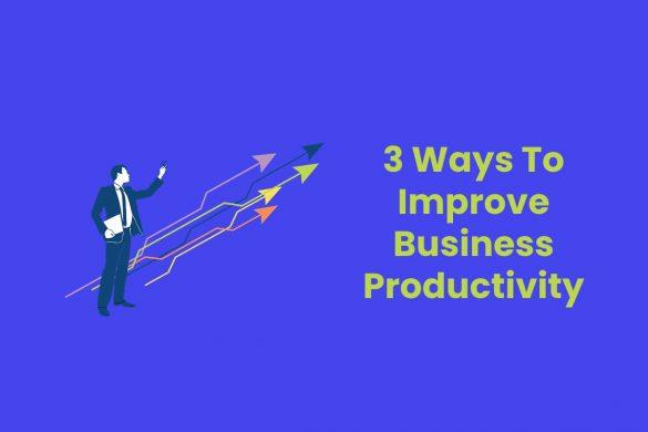 3 Ways To Improve Business Productivity