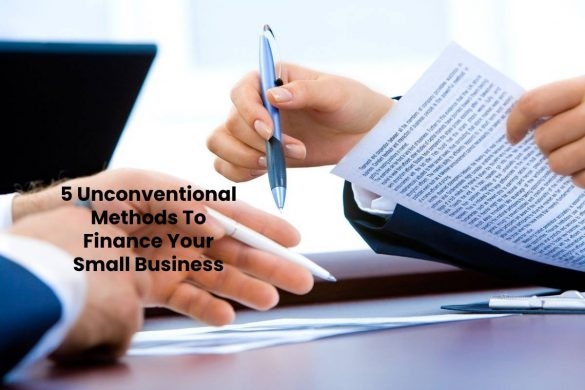 5 Unconventional Methods To Finance Your Small Business