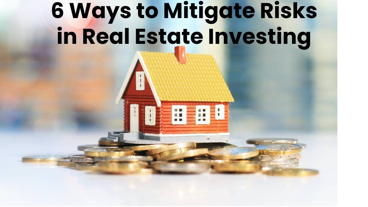 6 Ways to Mitigate Risks in Real Estate Investing