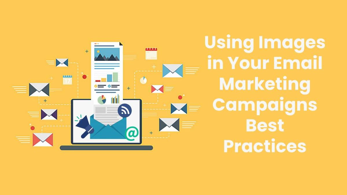 Using Images in Your Email Marketing Campaigns Best Practices