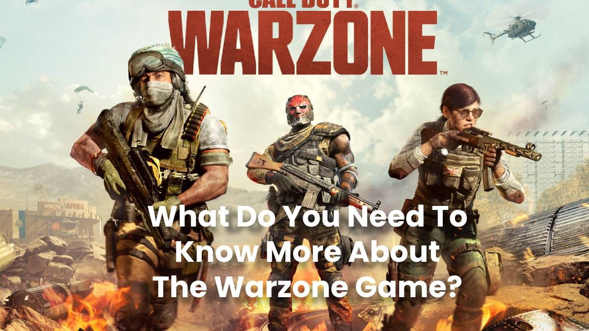 What Do You Need To Know More About The Warzone Game?