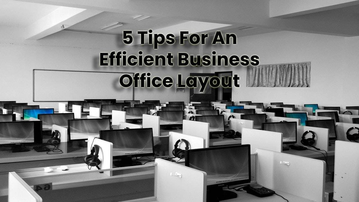 5 Tips For An Efficient Business Office Layout
