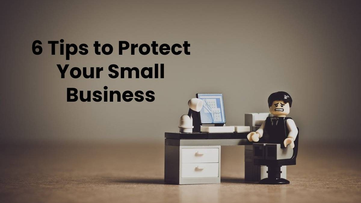 6 Tips to Protect Your Small Business