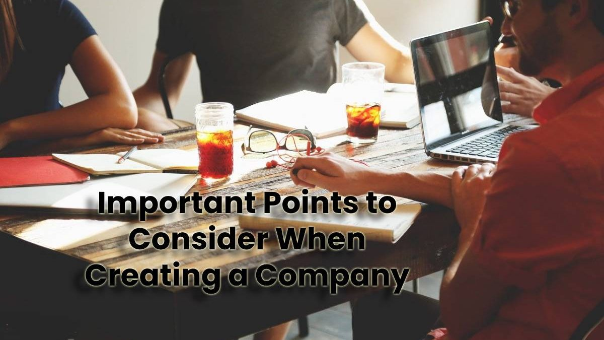 Important Points to Consider When Creating a Company